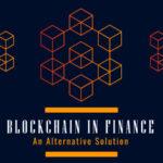 Blockchain in Finance: An Alternative Solution